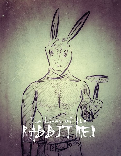 The Lives of Rabbit Men (Sketch, turned into a graphic novel in a film)